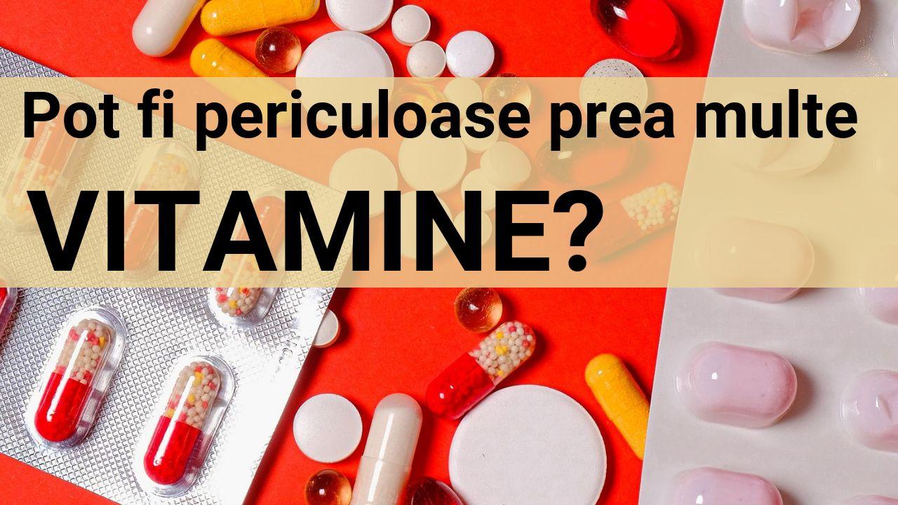 Pot fi periculoase prea multe vitamine?