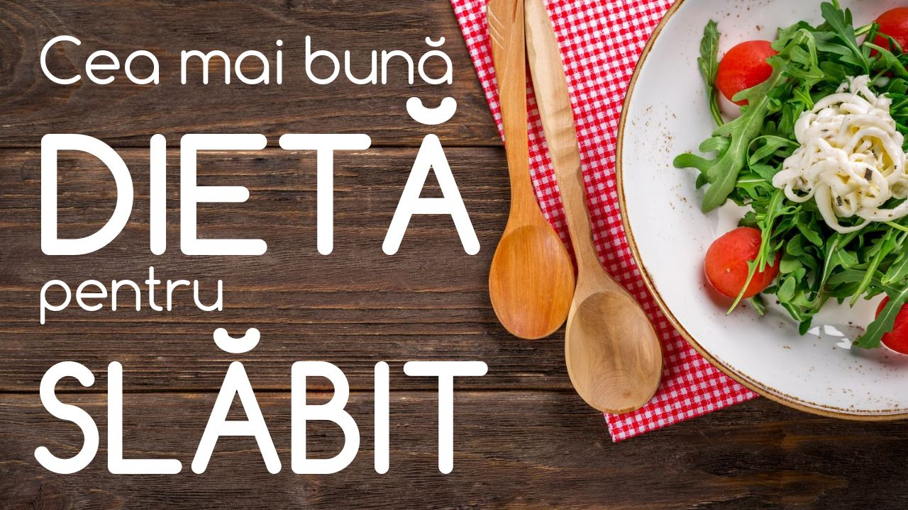 Cea mai buna dieta pentru slabit