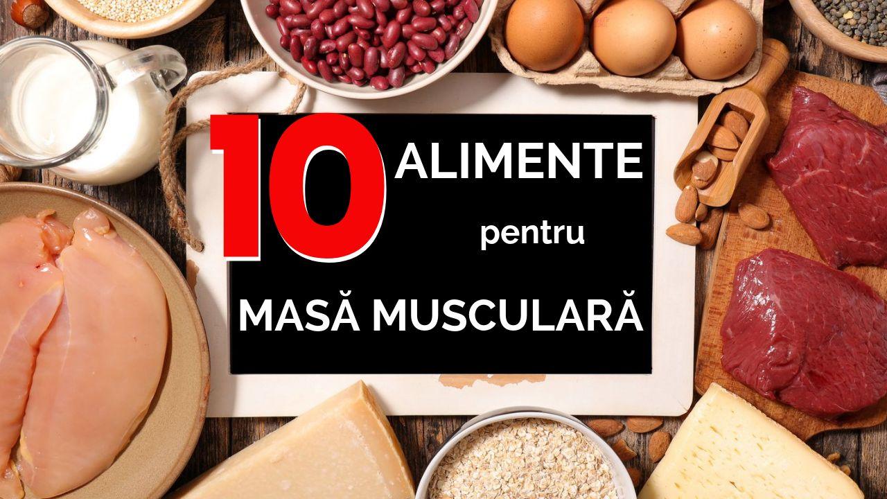 Top 10 alimente pentru masa musculara