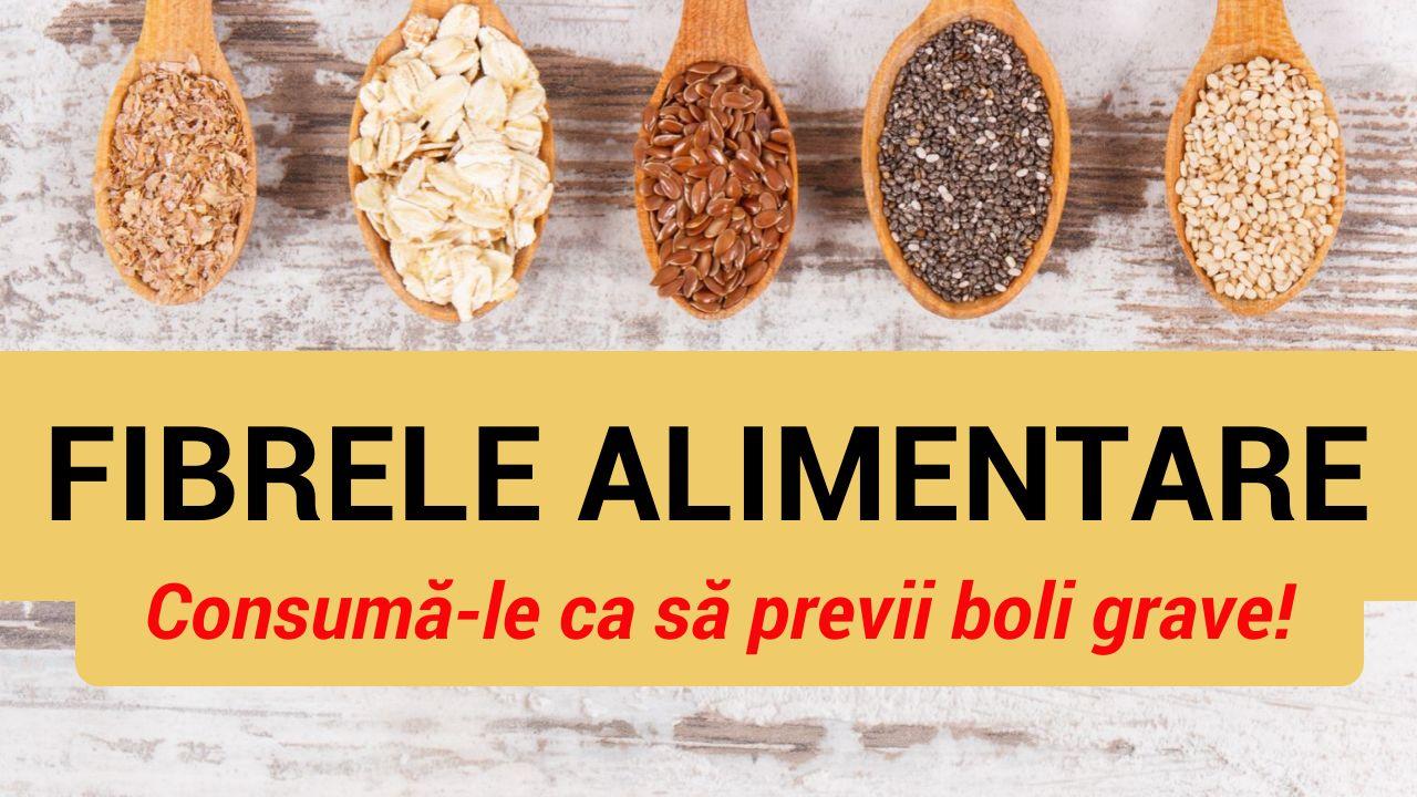 FIBRELE ALIMENTARE – consumă-le ca să previi boli grave!